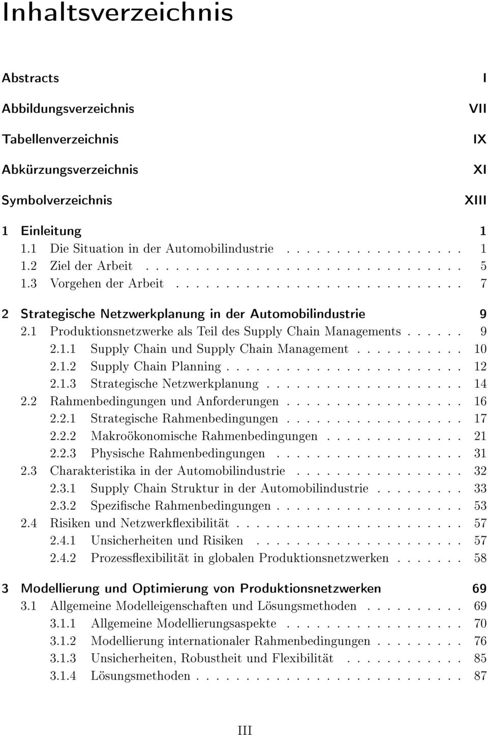 1 Produktionsnetzwerke als Teil des Supply Chain Managements...... 9 2.1.1 Supply Chain und Supply Chain Management........... 10 2.1.2 Supply Chain Planning........................ 12 2.1.3 Strategische Netzwerkplanung.