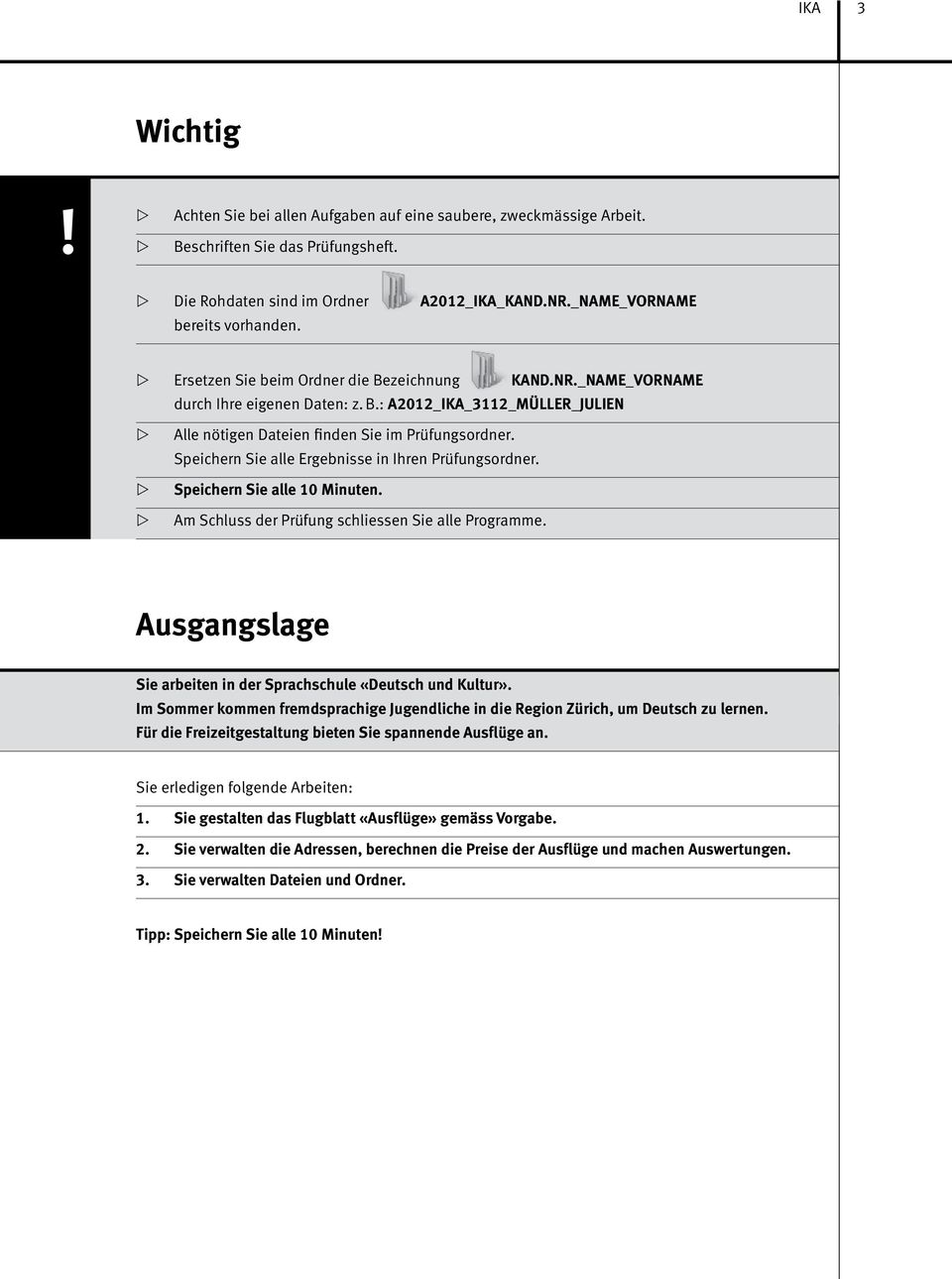 Spichrn Si all Ergbniss in Ihrn Prüfungsordnr. Spichrn Si all 10 Minutn. Am Schluss dr Prüfung schlissn Si all Programm. Ausgangslag Si arbitn in dr Sprachschul «Dutsch und Kultur».