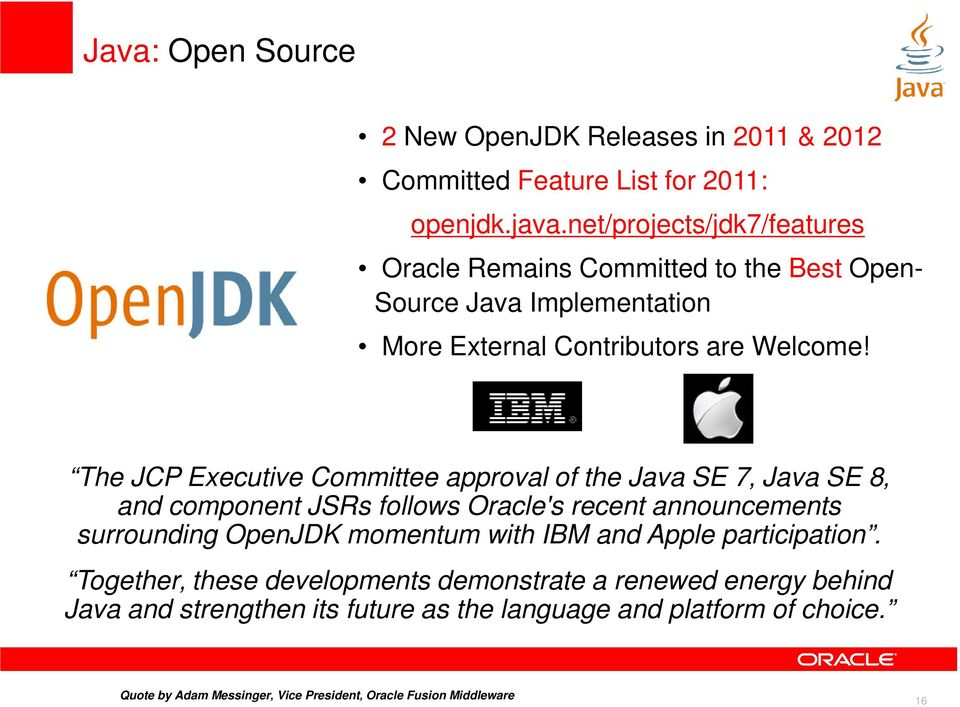 The JCP Executive Committee approval of the Java SE 7 Java SE 8 and component JSRs follows Oracle's recent announcements surrounding OpenJDK momentum with