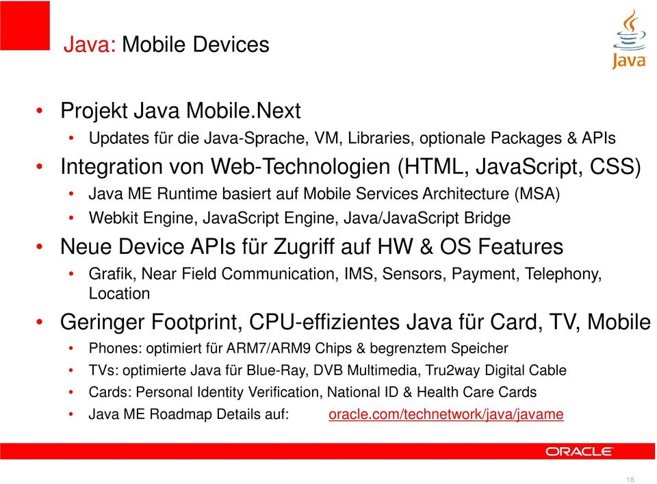 Architecture (MSA) Webkit Engine, JavaScript Engine, Java/JavaScript Bridge Neue Device APIs für Zugriff auf HW & OS Features Grafik, Near Field Communication, IMS, Sensors, Payment,