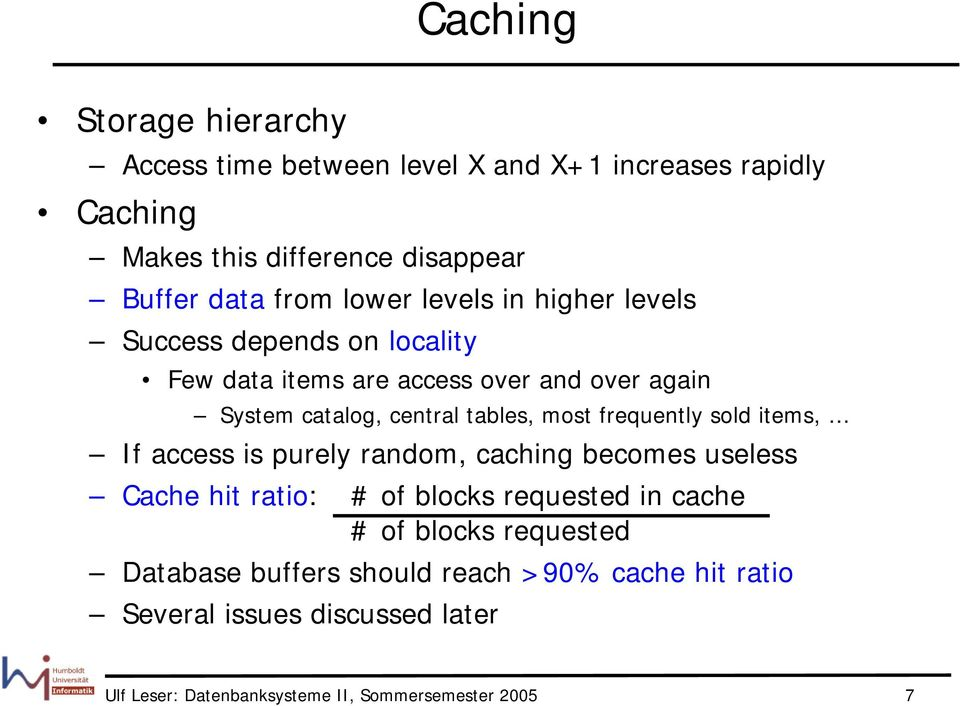 most frequently sold items, If access is purely random, caching becomes useless Cache hit ratio: # of blocks requested in cache # of blocks
