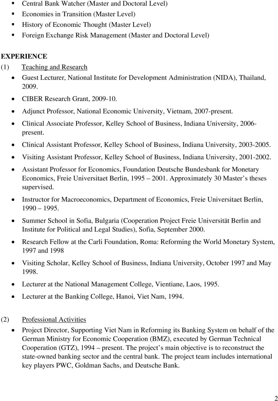 Adjunct Professor, National Economic University, Vietnam, 2007-present. Clinical Associate Professor, Kelley School of Business, Indiana University, 2006- present.