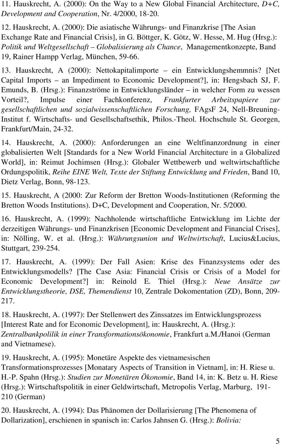 Hauskrecht, A (2000): Nettokapitalimporte ein Entwicklungshemmnis? [Net Capital Imports an Impediment to Economic Development?], in: Hengsbach SJ, F. Emunds, B. (Hrsg.
