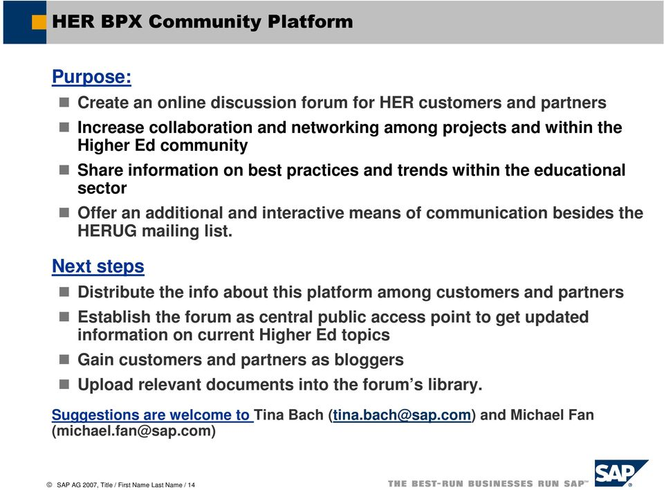 Next steps Distribute the info about this platform among customers and partners Establish the forum as central public access point to get updated information on current Higher Ed topics Gain