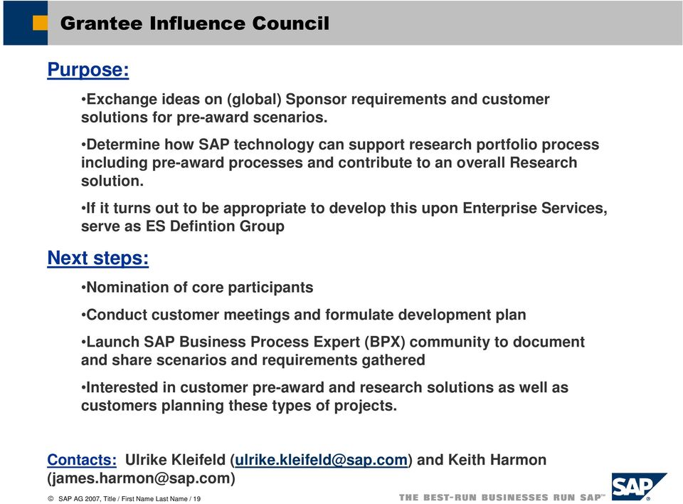 If it turns out to be appropriate to develop this upon Enterprise Services, serve as ES Defintion Group Next steps: Nomination of core participants Conduct customer meetings and formulate development