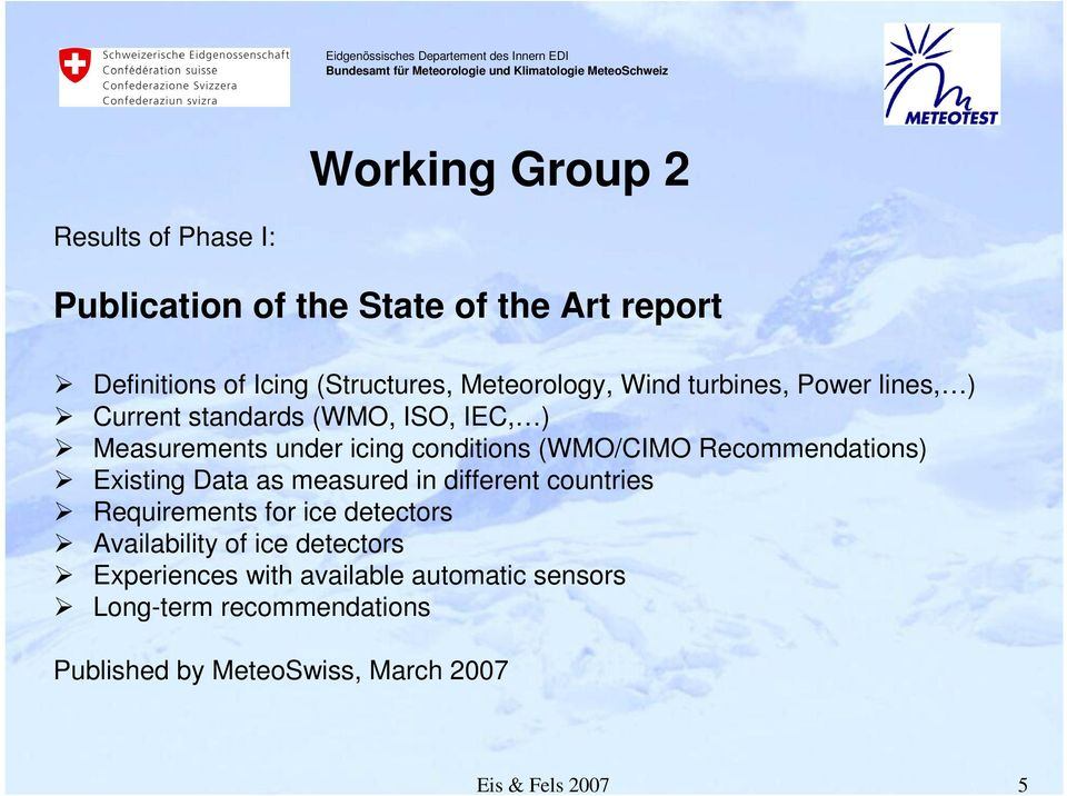 (WMO/CIMO Recommendations) Existing Data as measured in different countries Requirements for ice detectors Availability of