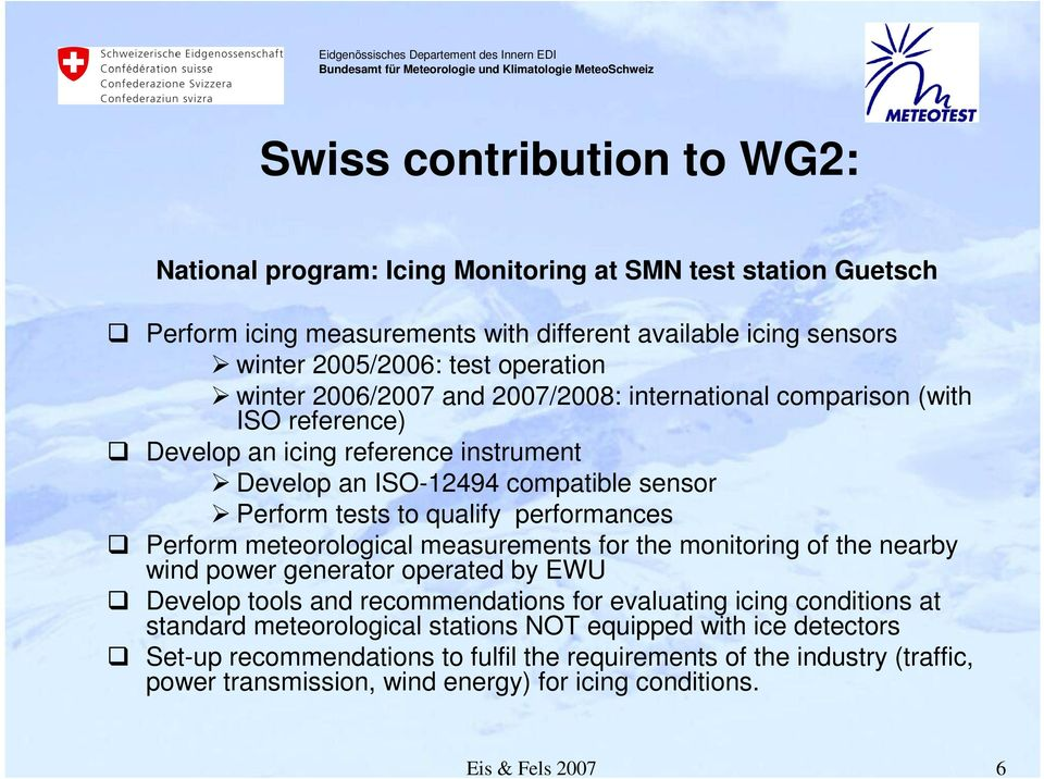 Perform meteorological measurements for the monitoring of the nearby wind power generator operated by EWU Develop tools and recommendations for evaluating icing conditions at standard
