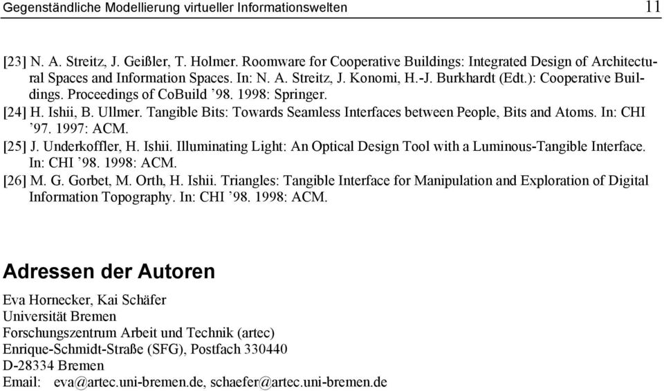Proceedings of CoBuild 98. 1998: Springer. [24] H. Ishii, B. Ullmer. Tangible Bits: Towards Seamless Interfaces between People, Bits and Atoms. In: CHI 97. 1997: ACM. [25] J. Underkoffler, H. Ishii. Illuminating Light: An Optical Design Tool with a Luminous-Tangible Interface.
