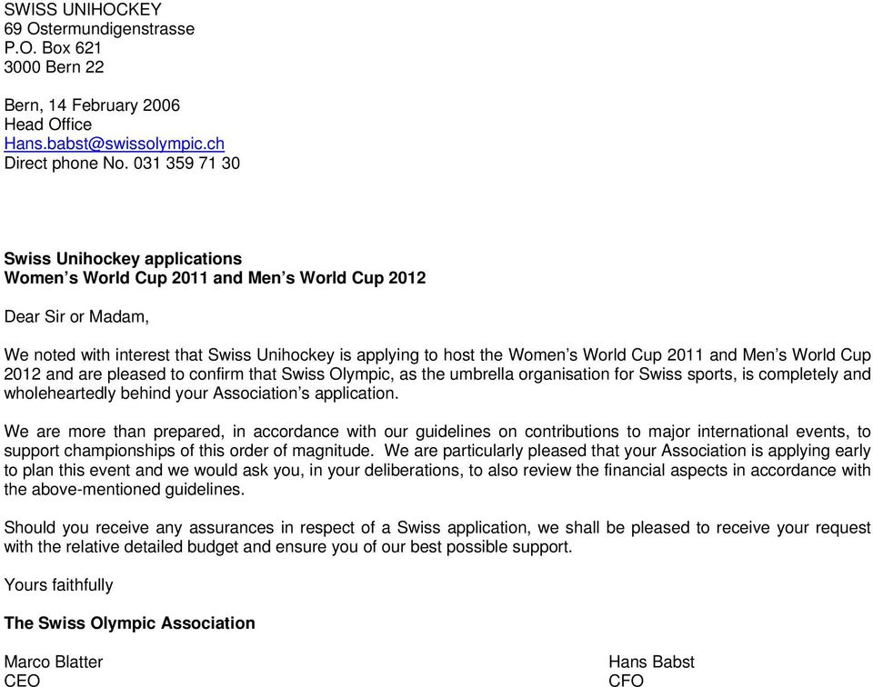 2011 and Men s World Cup 2012 and are pleased to confirm that Swiss Olympic, as the umbrella organisation for Swiss sports, is completely and wholeheartedly behind your Association s application.