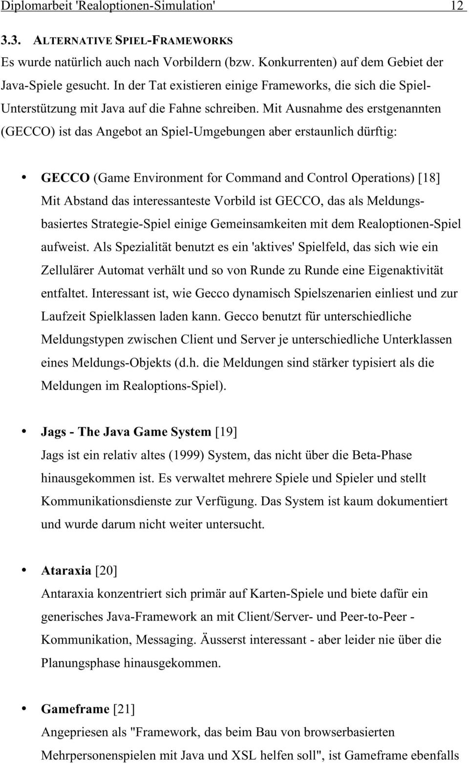 Mit Ausnahme des erstgenannten (GECCO) ist das Angebot an Spiel-Umgebungen aber erstaunlich dürftig: GECCO (Game Environment for Command and Control Operations) [8] Mit Abstand das interessanteste