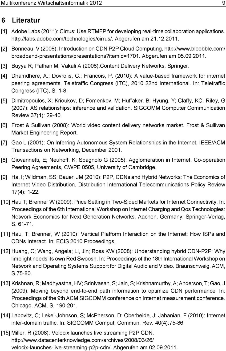 [4] Dhamdhere, A.; Dovrolis, C.; Francois, P. (2010): A value-based framework for internet peering agreements. Teletraffic Congress (ITC), 2010 22nd International. In: Teletraffic Congress (ITC), S.