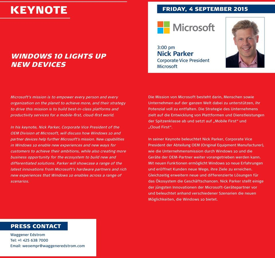 In his keynote, Nick Parker, Corporate Vice President of the OEM Division at Microsoft, will discuss how Windows 10 and partner devices help further Microsoft s mission.