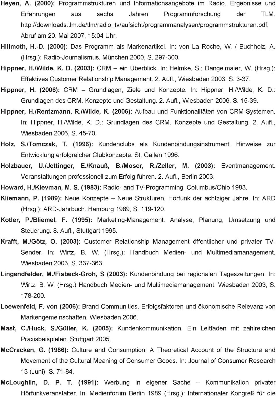 ): Radio-Journalismus. München 2000, S. 297-300. Hippner, H./Wilde, K. D. (2003): CRM ein Überblick. In: Helmke, S.; Dangelmaier, W. (Hrsg.): Effektives Customer Relationship Management. 2. Aufl.