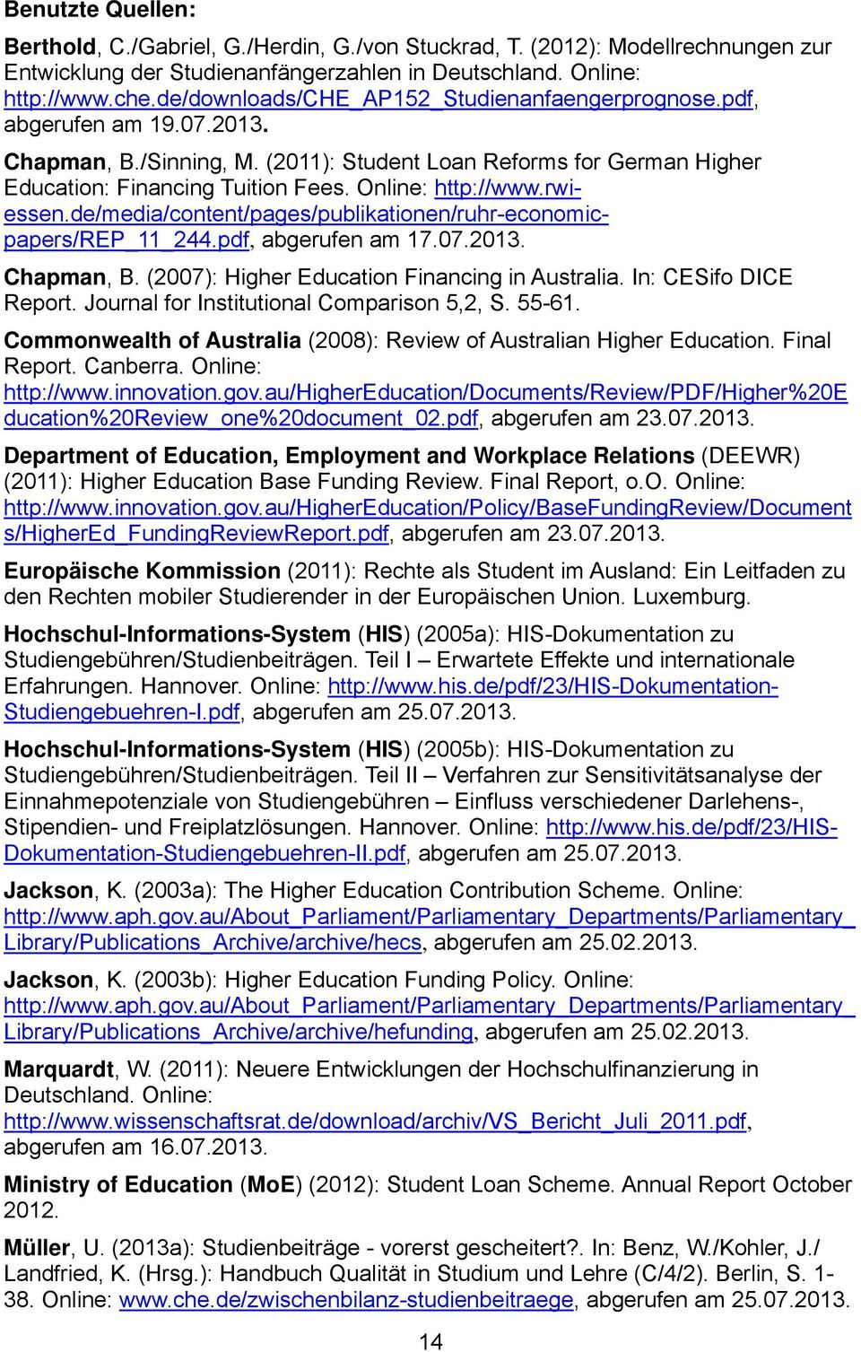Online: http://www.rwiessen.de/media/content/pages/publikationen/ruhr-economicpapers/rep_11_244.pdf, abgerufen am 17.07.2013. Chapman, B. (2007): Higher Education Financing in Australia.