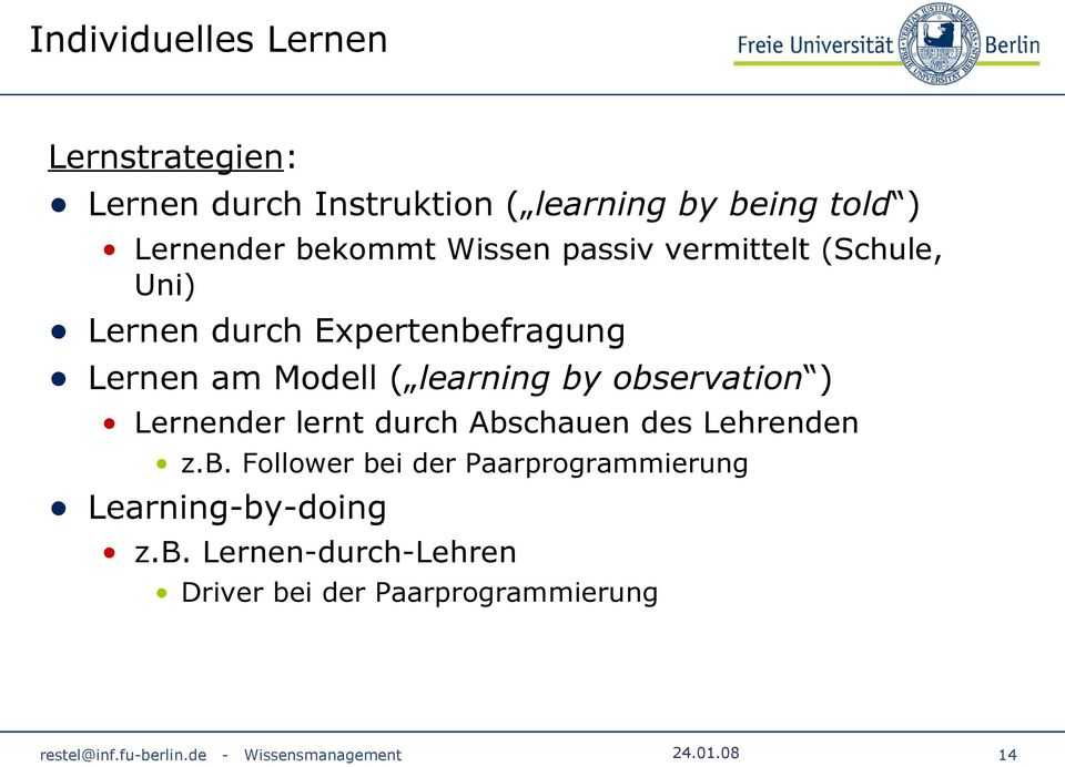 am Modell ( learning by observation ) Lernender lernt durch Abschauen des Lehrenden z.b. Follower bei der Paarprogrammierung Learning-by-doing z.