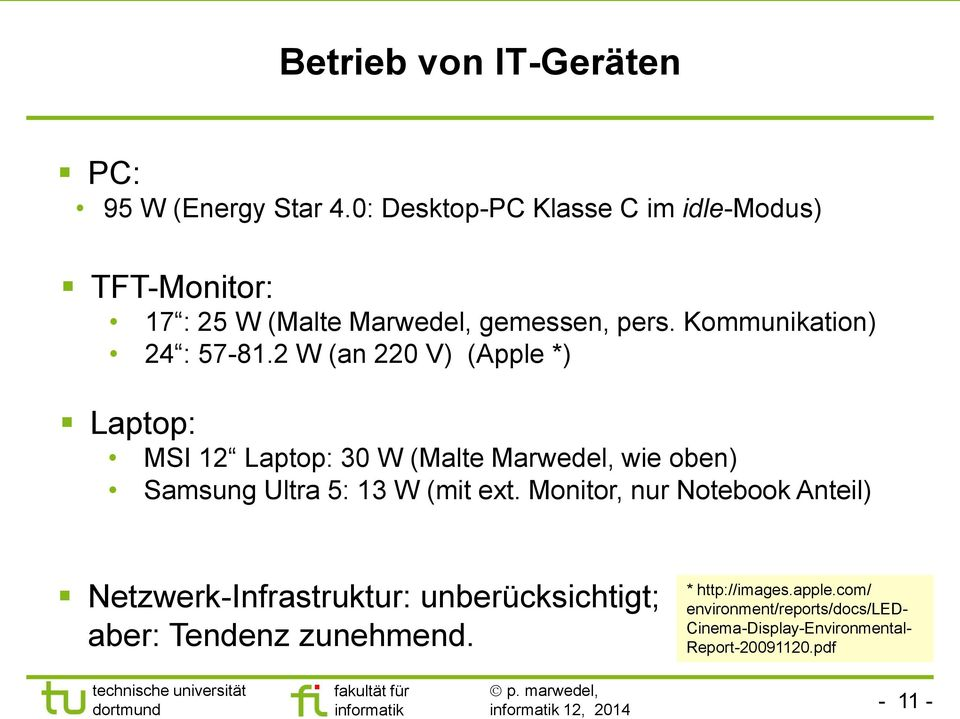 2 W (an 220 V) (Apple *) Laptop: MSI 12 Laptop: 30 W (Malte Marwedel, wie oben) Samsung Ultra 5: 13 W (mit ext.