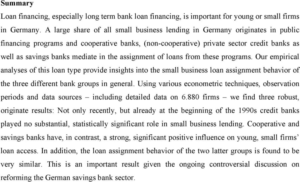 the assignment of loans from these programs. Our empirical analyses of this loan type provide insights into the small business loan assignment behavior of the three different bank groups in general.