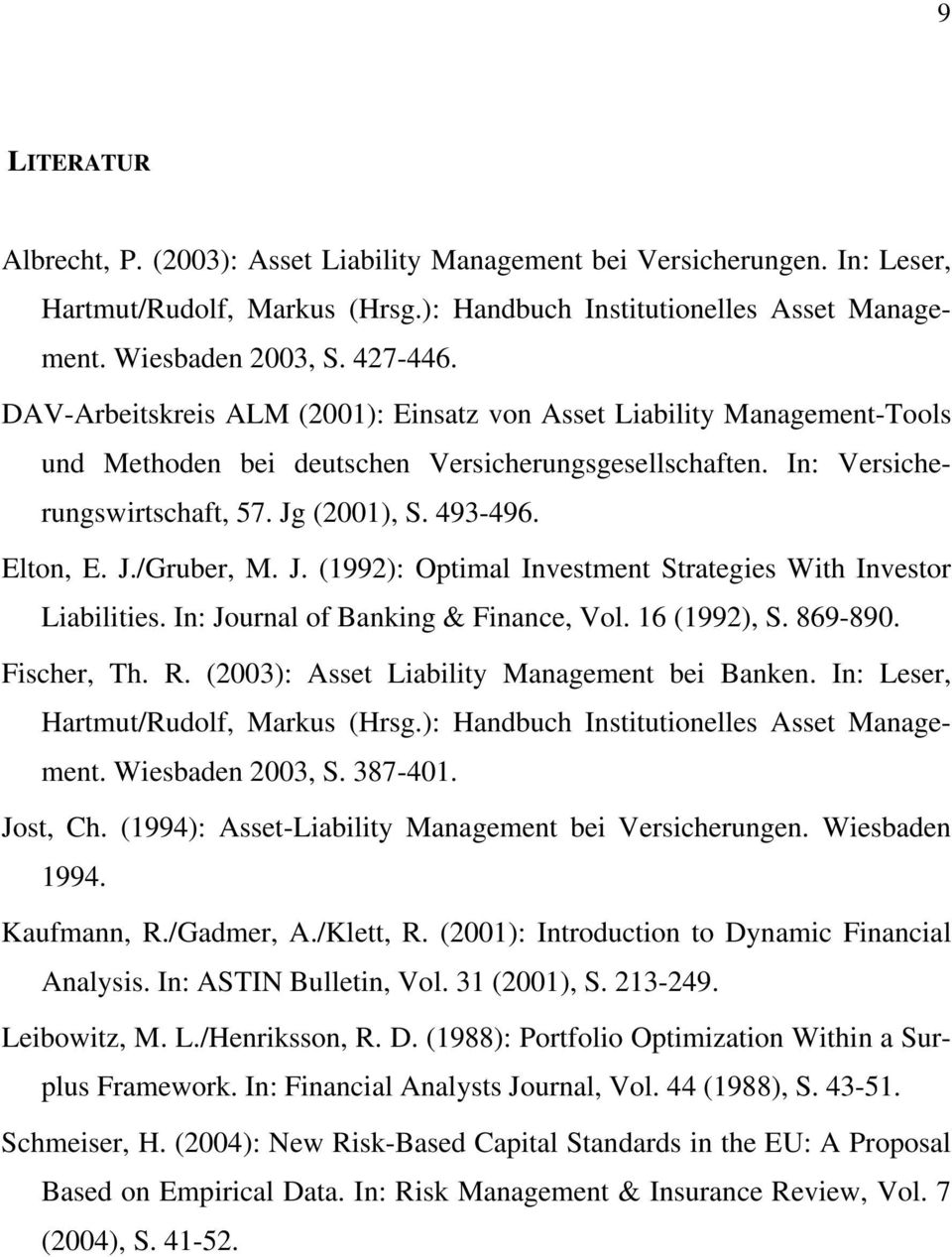 J. (1992): Optimal Investment Strategies With Investor Liabilities. In: Journal of Banking & Finance, Vol. 16 (1992), S. 869-890. Fischer, Th. R. (2003): Asset Liability Management bei Banken.