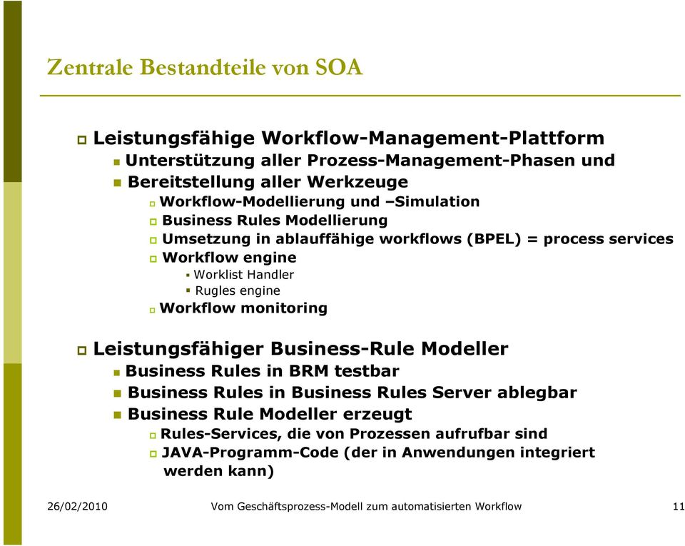 engine Workflow monitoring Leistungsfähiger Business-Rule Modeller Business Rules in BRM testbar Business Rules in Business Rules Server ablegbar Business Rule Modeller