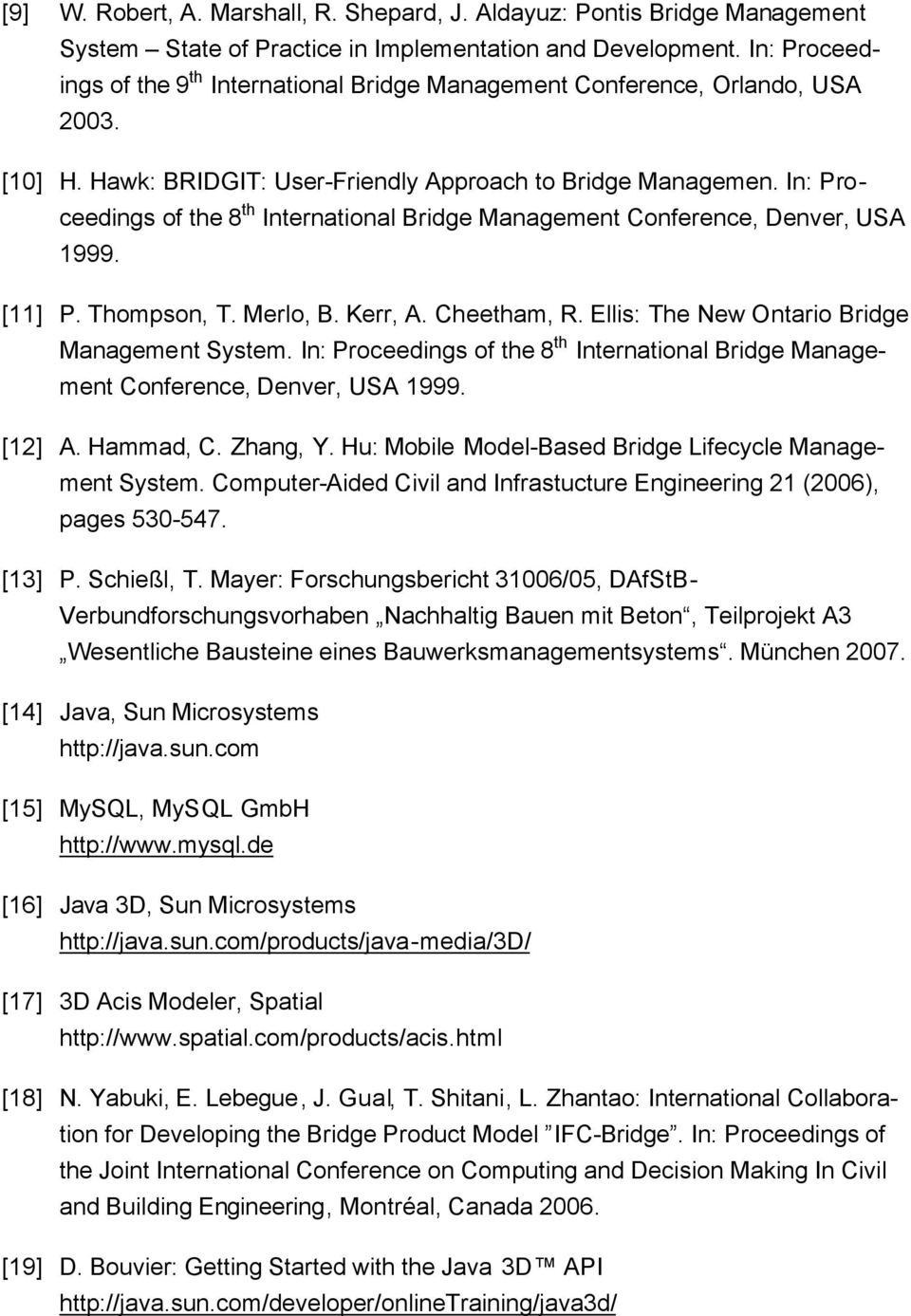 In: Proceedings of the 8 th International Bridge Management Conference, Denver, USA 1999. [11] P. Thompson, T. Merlo, B. Kerr, A. Cheetham, R. Ellis: The New Ontario Bridge Management System.