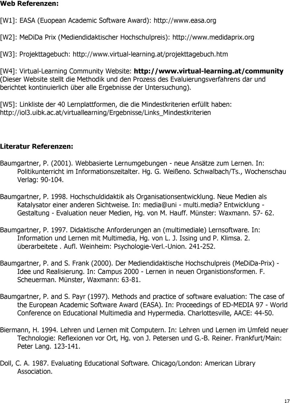 [W5]: Linkliste der 40 Lernplattformen, die die Mindestkriterien erfüllt haben: http://iol3.uibk.ac.at/virtuallearning/ergebnisse/links_mindestkriterien Literatur Referenzen: Baumgartner, P. (2001).