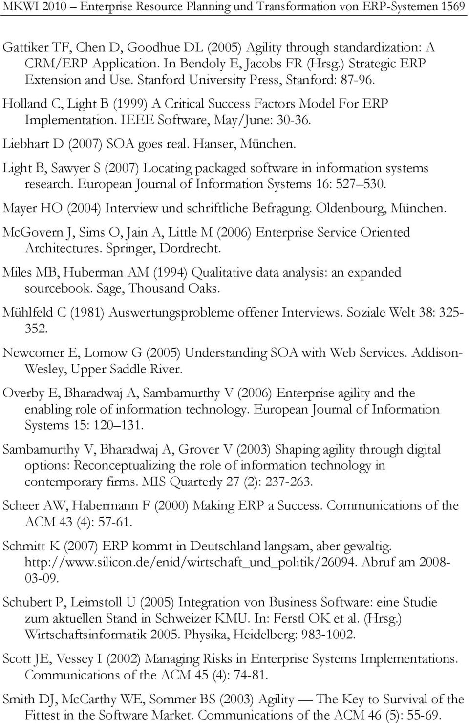 IEEE Software, May/June: 30-36. Liebhart D (2007) SOA goes real. Hanser, München. Light B, Sawyer S (2007) Locating packaged software in information systems research.