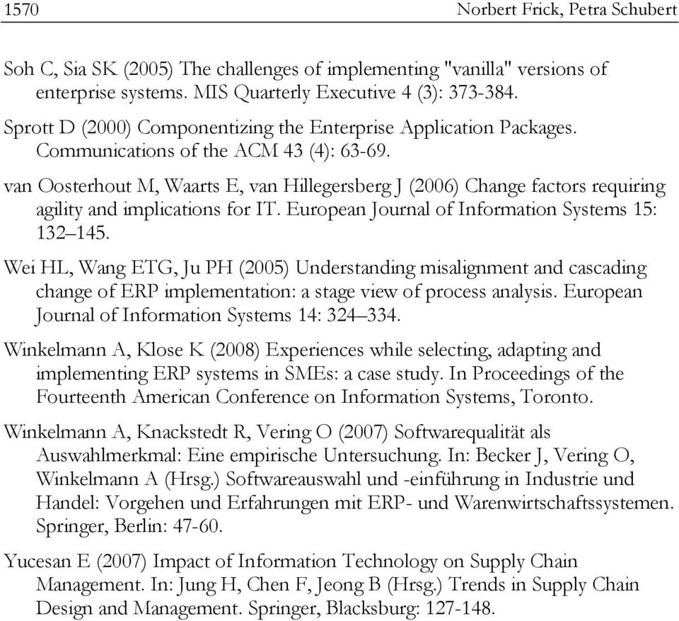 van Oosterhout M, Waarts E, van Hillegersberg J (2006) Change factors requiring agility and implications for IT. European Journal of Information Systems 15: 132 145.