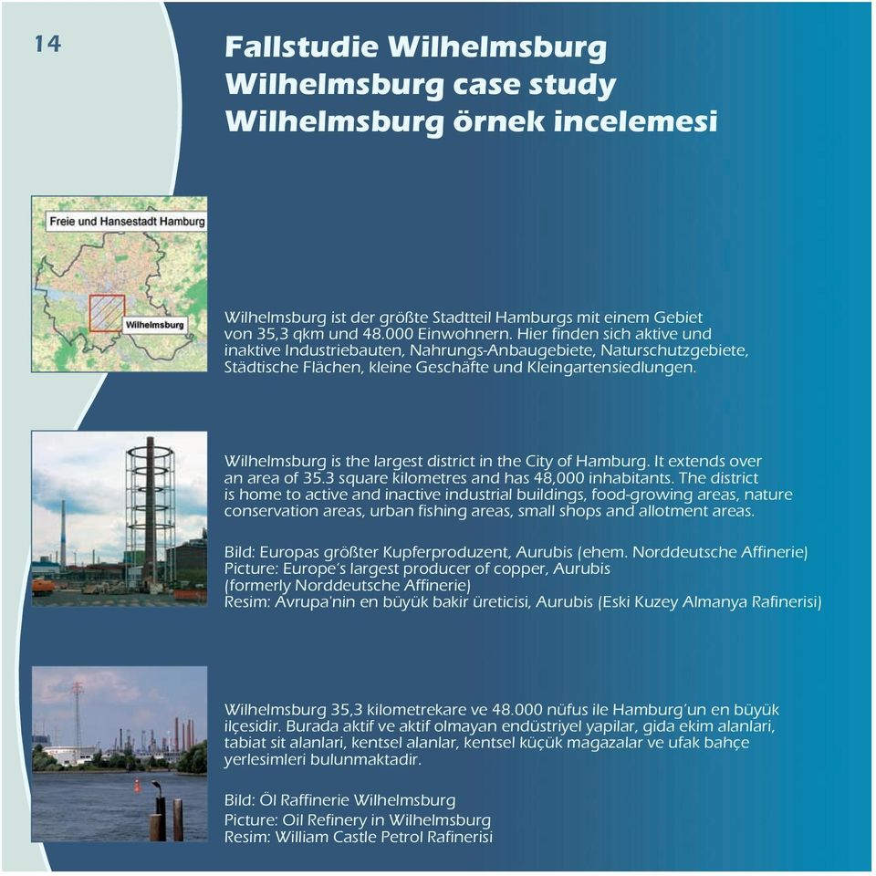 Wilhelmsburg is the largest district in the City of Hamburg. It extends over an area of 35.3 square kilometres and has 48,000 inhabitants.