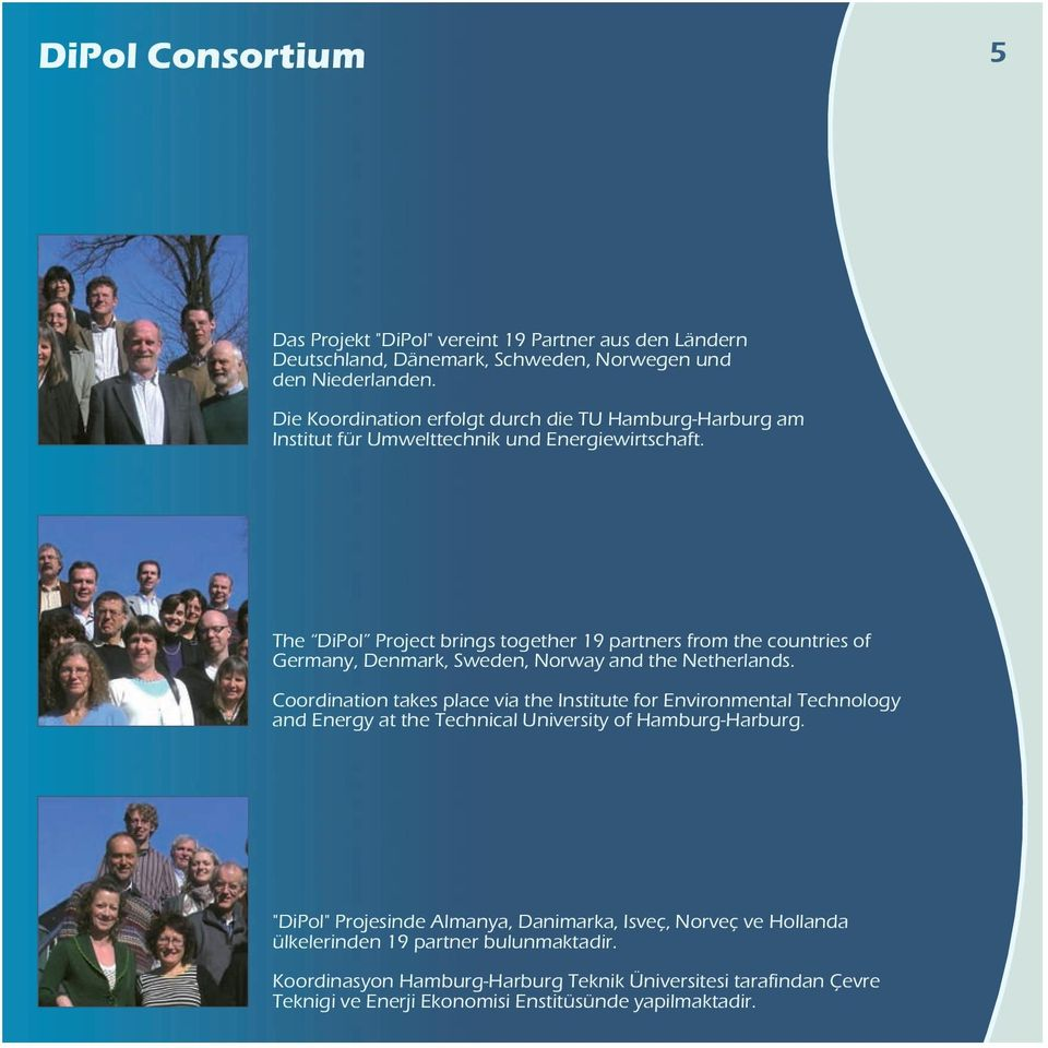 The DiPol Project brings together 19 partners from the countries of Germany, Denmark, Sweden, Norway and the Netherlands.