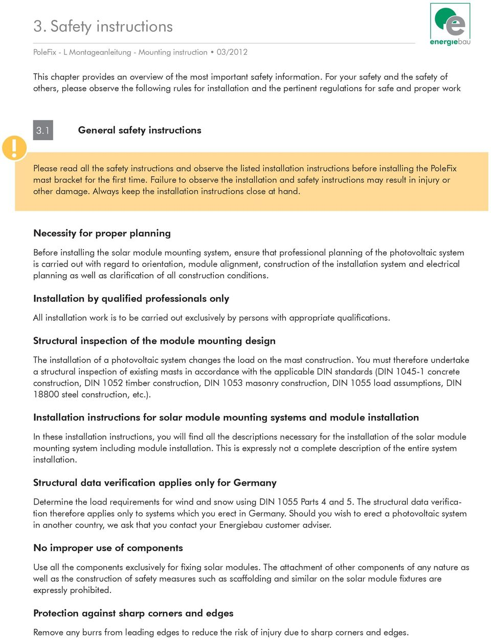 1 General safety instructions Please read all the safety instructions and observe the listed installation instructions before installing the PoleFix mast bracket for the first time.