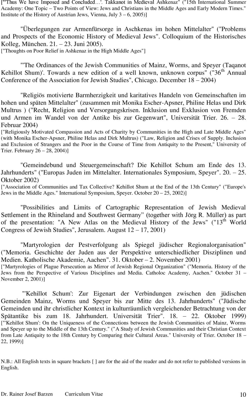 """ Institute of the History of Austrian Jews, Vienna, July 3 6, 2005)] ""Überlegungen zur Armenfürsorge in Aschkenas im hohen Mittelalter"" (""Problems and Prospects of the Economic History of Medieval"