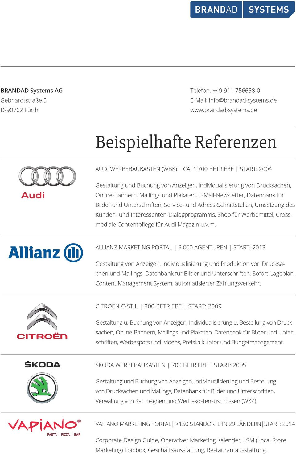 Service- und Adress-Schnittstellen, Umsetzung des Kunden- und Interessenten-Dialogprogramms, Shop für Werbemittel, Crossmediale Contentpflege für Audi Magazin u.v.m. ALLIANZ MARKETING PORTAL 9.