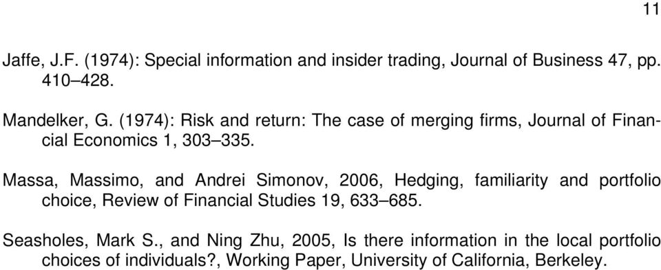 Massa, Massimo, and Andrei Simonov, 2006, Hedging, familiarity and portfolio choice, Review of Financial Studies 19, 633