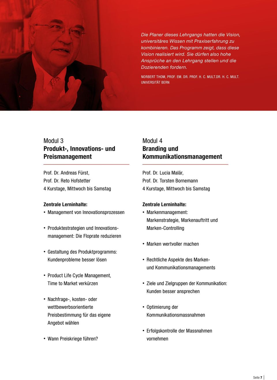 DR. H. C. MULT. UNIVERSITÄT BERN Modul 3 Produkt-, Innovations- und Preismanagement Modul 4 Branding und Kommunikationsmanagement Prof. Dr. Andreas Fürst, Prof. Dr. Reto Hofstetter 4 Kurstage, Mittwoch bis Samstag Prof.