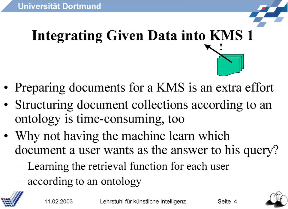 an ontology is time-consuming, too Why not having the machine learn which document a user