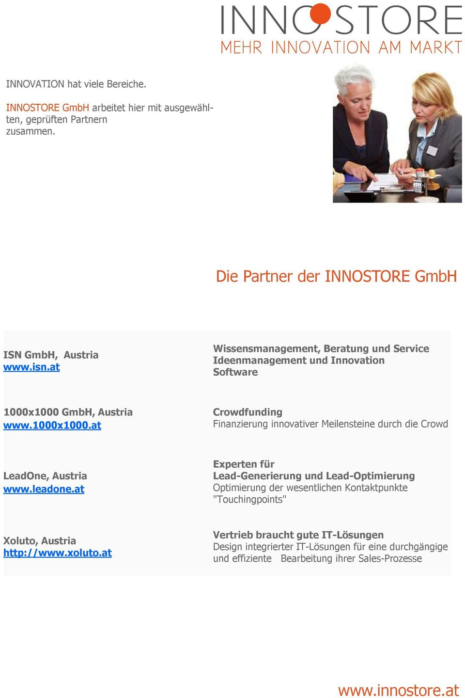 GmbH, Austria www.1000x1000.at Crowdfunding Finanzierung innovativer Meilensteine durch die Crowd LeadOne, Austria www.leadone.