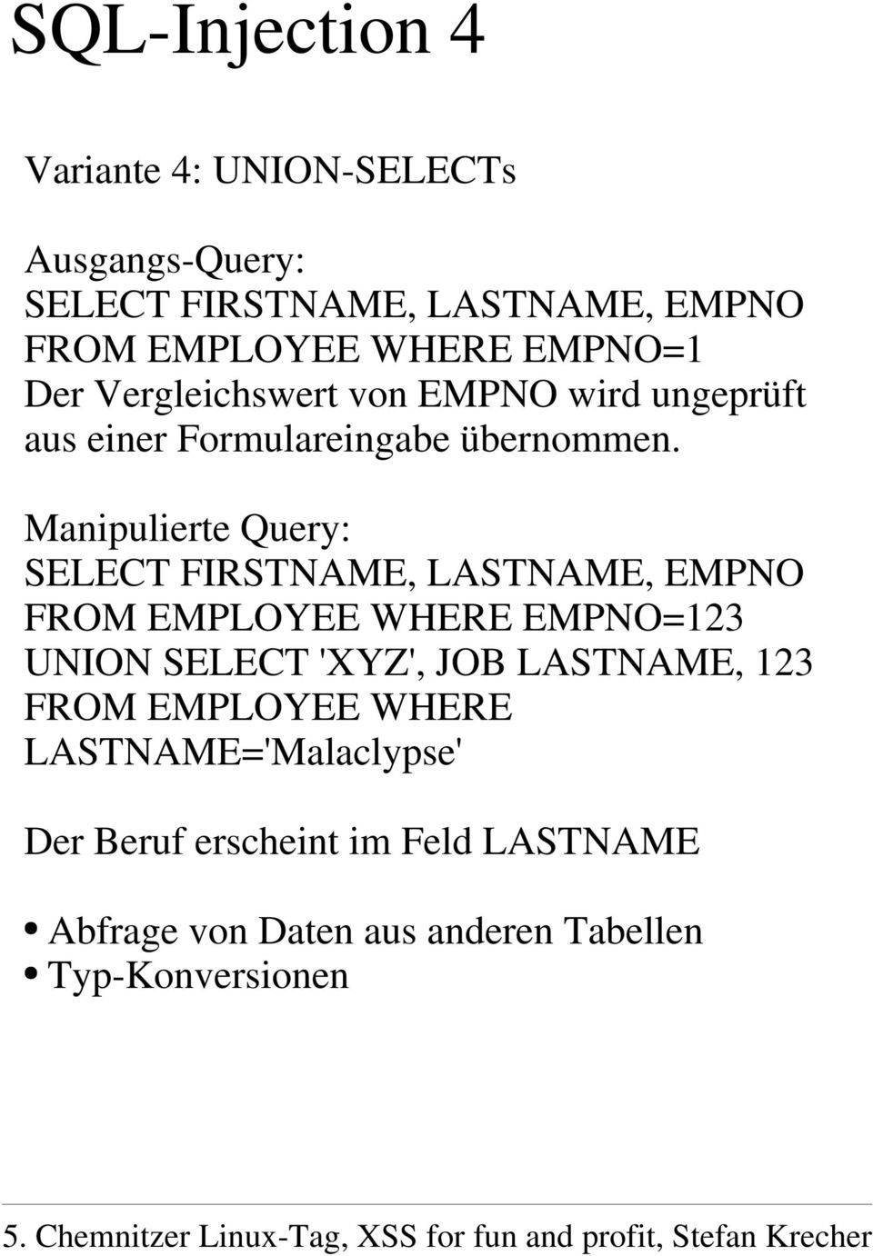 Manipulierte Query: SELECT FIRSTNAME, LASTNAME, EMPNO FROM EMPLOYEE WHERE EMPNO=123 UNION SELECT 'XYZ', JOB