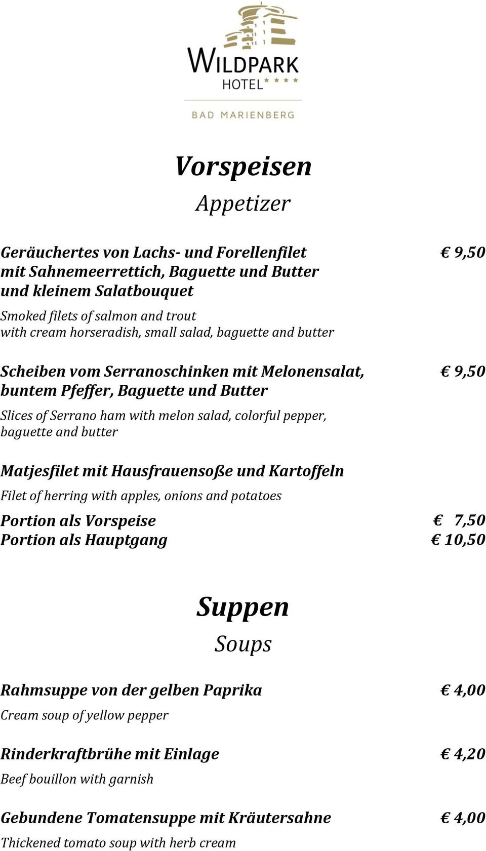 butter Matjesfilet mit Hausfrauensoße und Kartoffeln Filet of herring with apples, onions and potatoes Portion als Vorspeise Portion als Hauptgang 9,50 9,50 7,50 10,50 Suppen Soups Rahmsuppe
