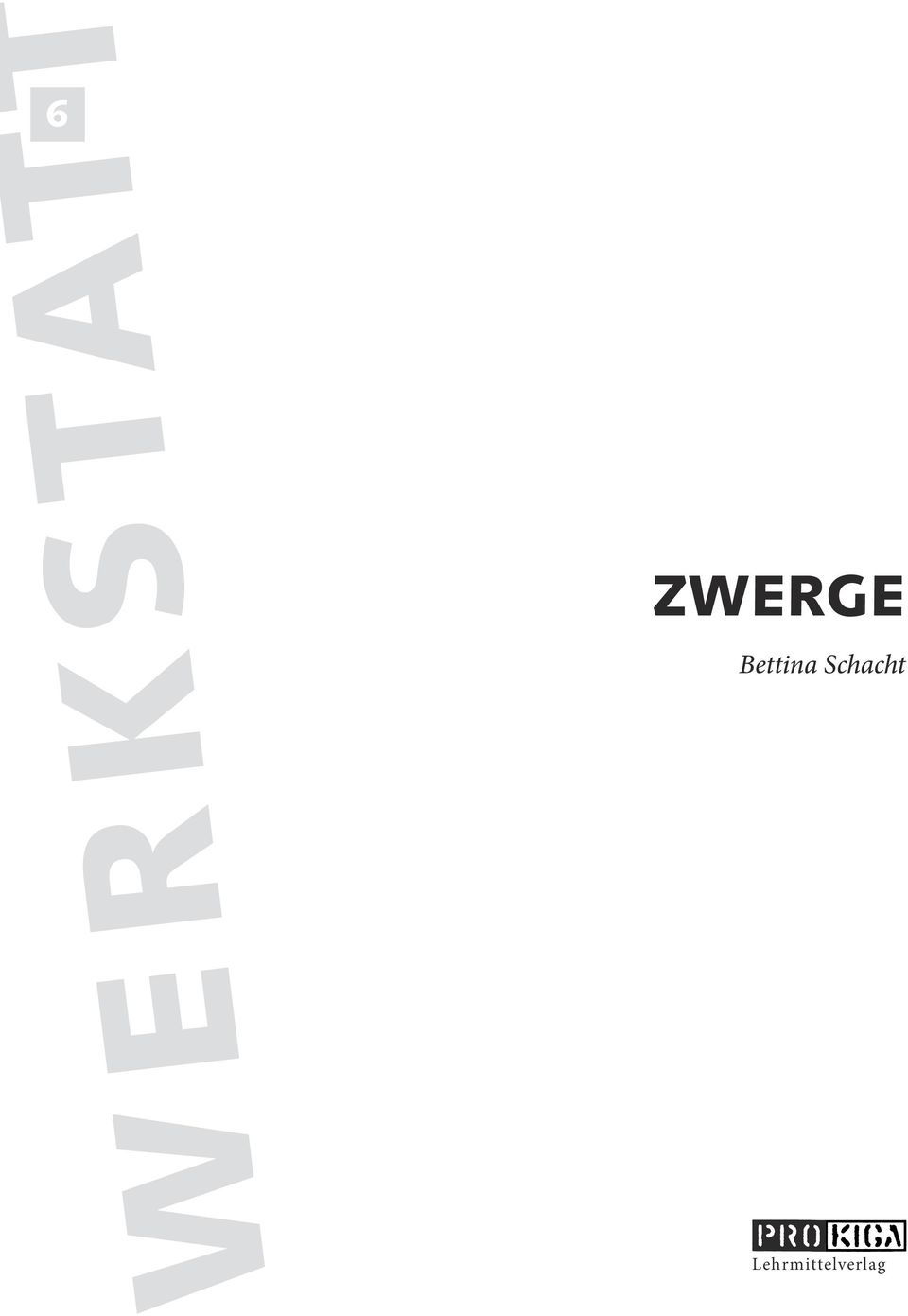 ZWERGE. Bettina Schacht. Lehrmittelverlag - PDF