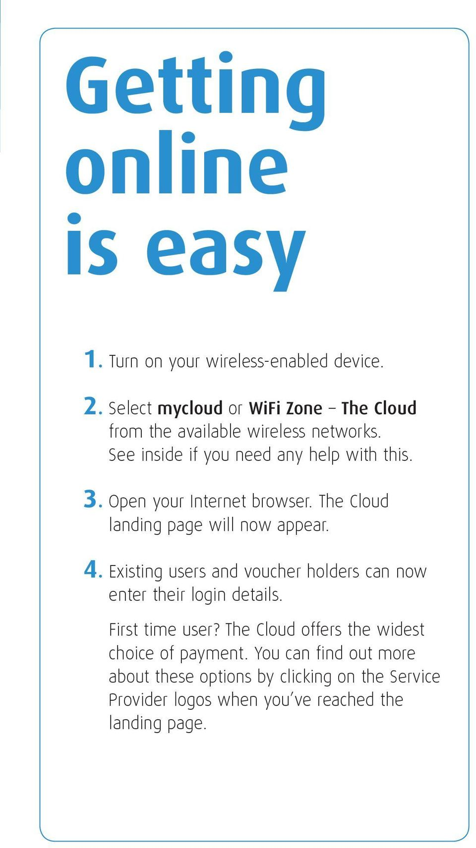 Open your Internet browser. The Cloud landing page will now appear. 4.