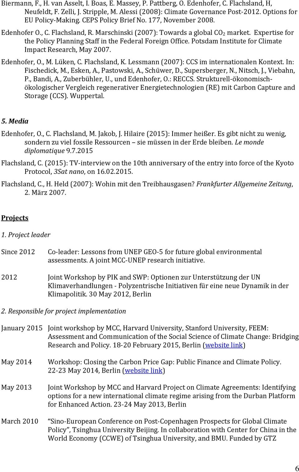 Expertise for the Policy Planning Staff in the Federal Foreign Office. Potsdam Institute for Climate Impact Research, May 2007. Edenhofer, O., M. Lüken, C. Flachsland, K.