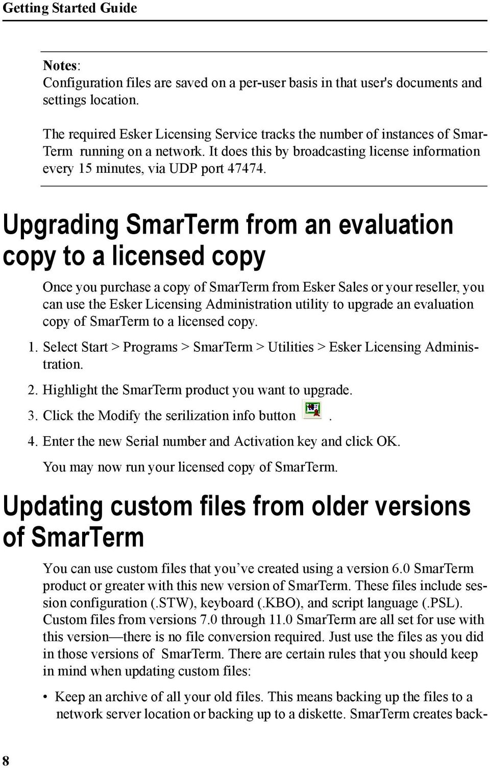 Upgrading SmarTerm from an evaluation copy to a licensed copy Once you purchase a copy of SmarTerm from Esker Sales or your reseller, you can use the Esker Licensing Administration utility to upgrade