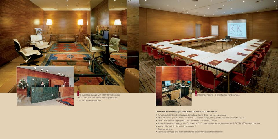 the Business Lounge, lobby, restaurant and internet corners FREE OF CHARGE high-speed Internet connection LAN or Wi-Fi State-of-the-art technology LCD projector, DVD,