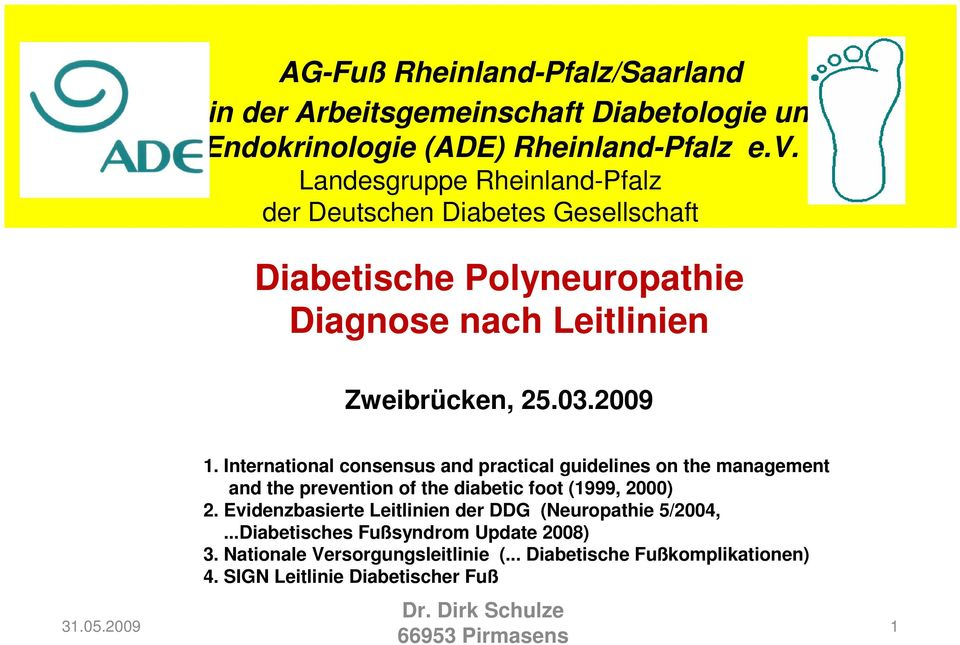 International consensus and practical guidelines on the management and the prevention of the diabetic foot (1999, 2000) 2.