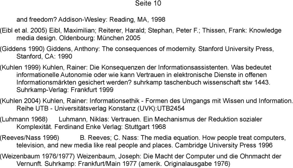 Stanford University Press, Stanford, CA: 1990 (Kuhlen 1999) Kuhlen, Rainer: Die Konsequenzen der Informationsassistenten.