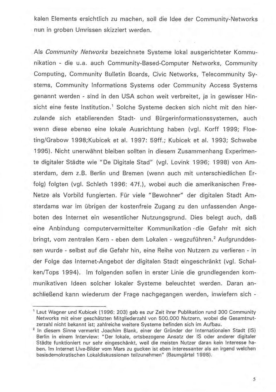 ausgerichteter Kommunikation - die u.a. auch Community-Based-Computer Networks, Community Computing, Community Bulletin Boards, Civic Networks, Telecommunity Systems, Community Informations Systems