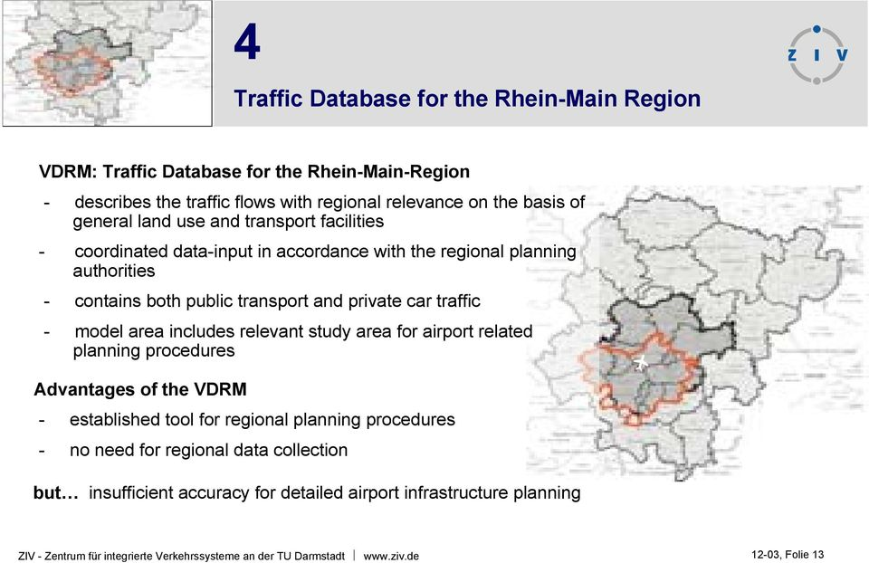 model area includes relevant study area for airport related planning procedures Advantages of the VDRM - established tool for regional planning procedures - no need for