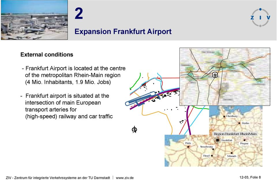 Jobs) - Frankfurt airport is situated at the intersection of main European transport arteries for (high-speed) railway and car