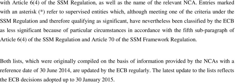 nevertheless been classified by the ECB as less significant because of particular circumstances in accordance with the fifth sub-paragraph of Article 6(4) of the SSM Regulation and