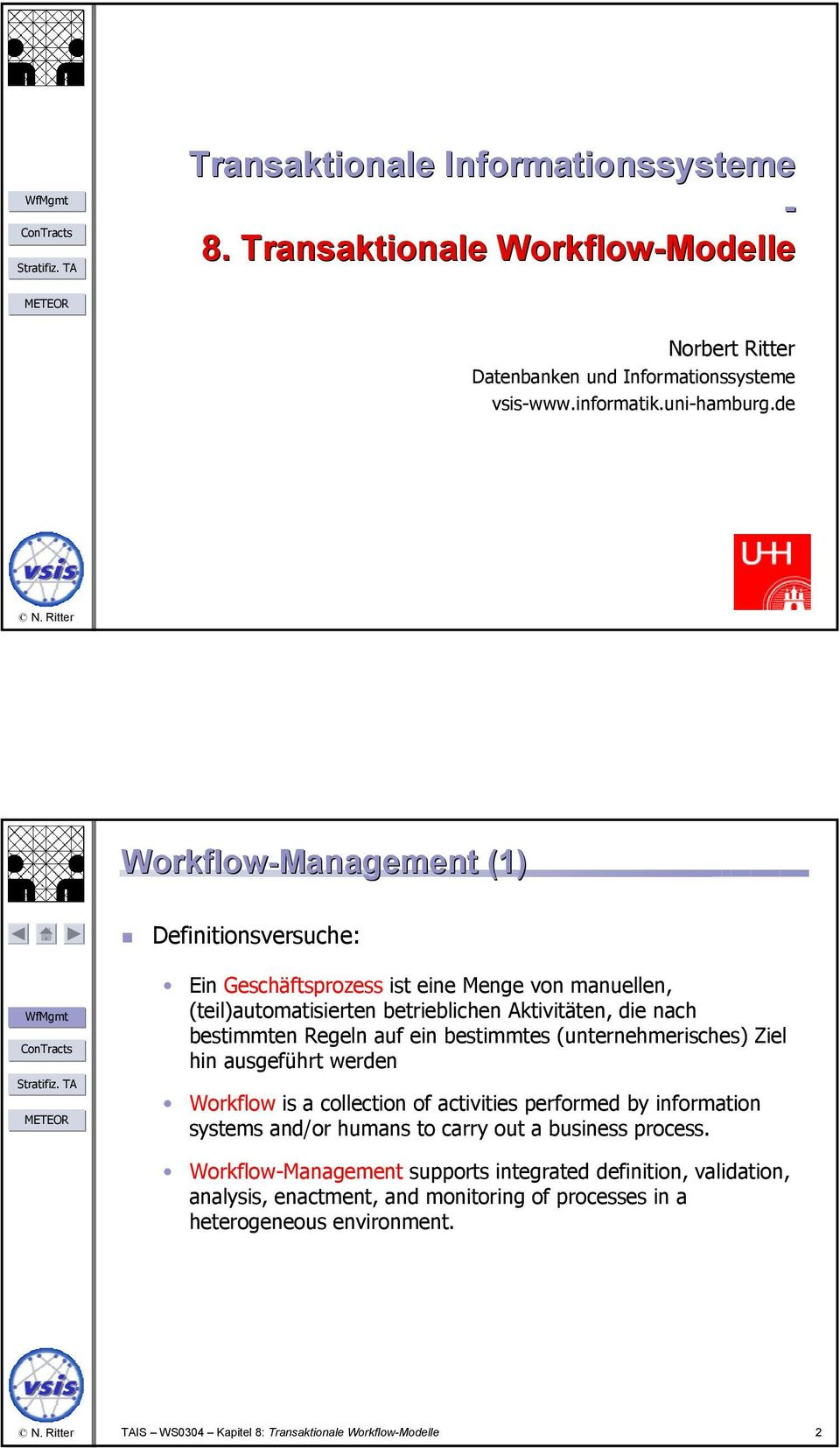 ein bestimmtes (unternehmerisches) Ziel hin ausgeführt werden Workflow is a collection of activities performed by information systems and/or humans to carry out a business